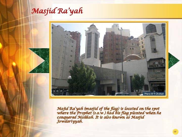 Masjid Ra'yah Majid Ra'yah (masjid of the flag) is located on the spot where