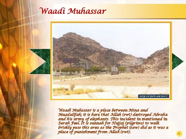 Waadi Muhassar is a place between Mina and Muzdalifah; it is here that Allah