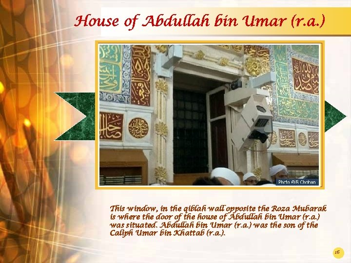 House of Abdullah bin Umar (r. a. ) This window, in the qiblah wall