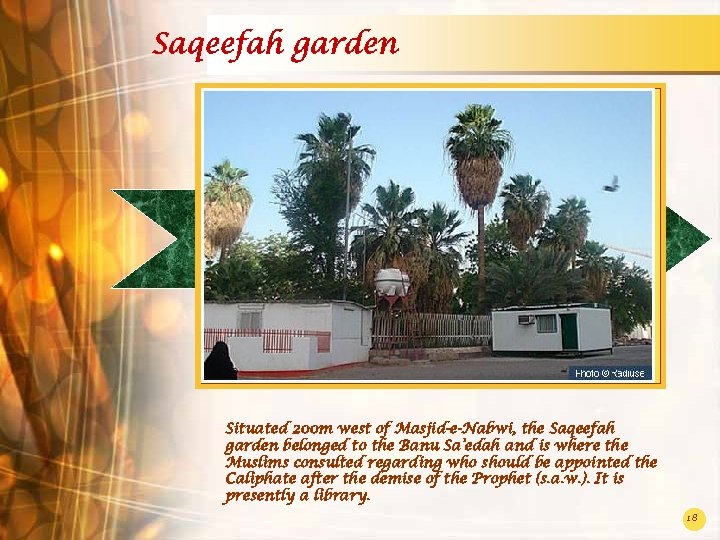 Saqeefah garden Situated 200 m west of Masjid-e-Nabwi, the Saqeefah garden belonged to the