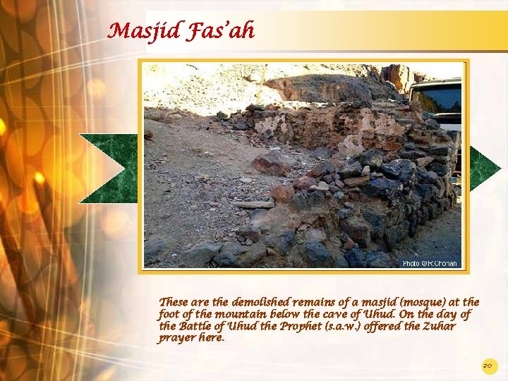 Masjid Fas'ah These are the demolished remains of a masjid (mosque) at the foot