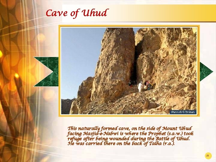 Cave of Uhud This naturally formed cave, on the side of Mount Uhud facing