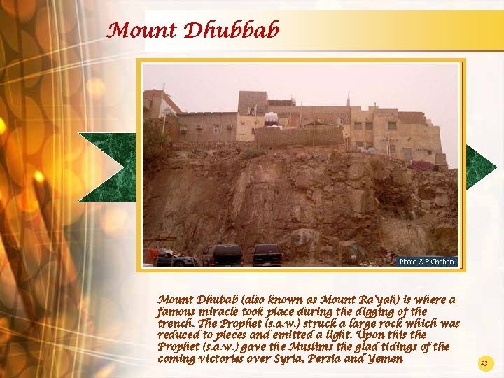 Mount Dhubbab Mount Dhubab (also known as Mount Ra'yah) is where a famous miracle