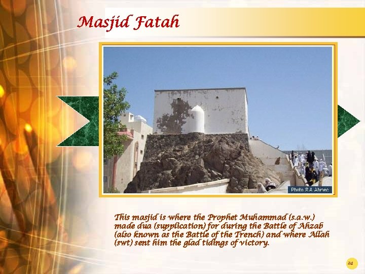 Masjid Fatah This masjid is where the Prophet Muhammad (s. a. w. ) made