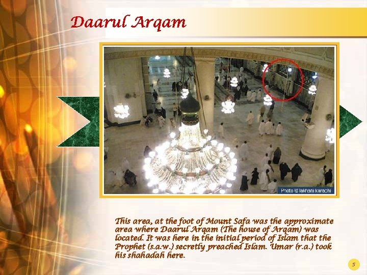 Daarul Arqam This area, at the foot of Mount Safa was the approximate area