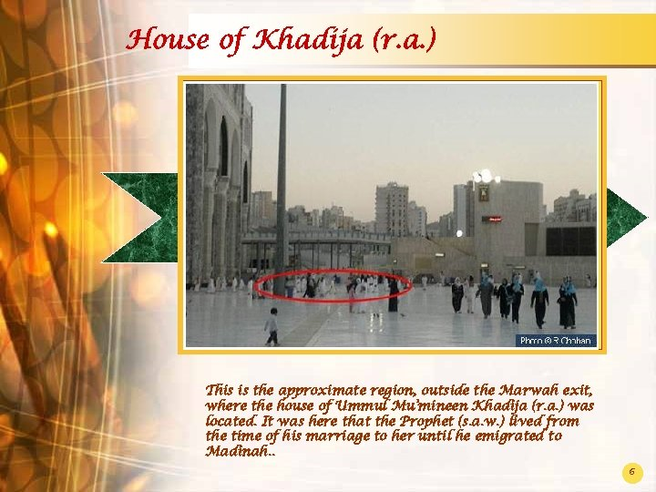 House of Khadija (r. a. ) This is the approximate region, outside the Marwah