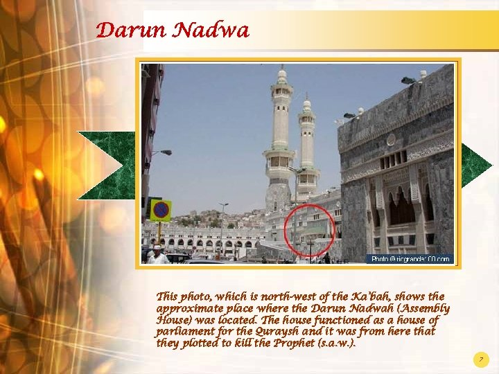 Darun Nadwa This photo, which is north-west of the Ka'bah, shows the approximate place