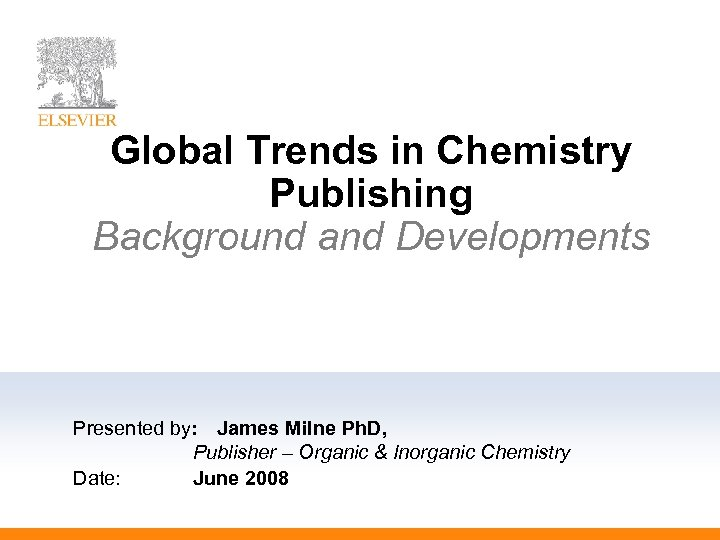 Global Trends in Chemistry Publishing Background and Developments Presented by: James Milne Ph. D,