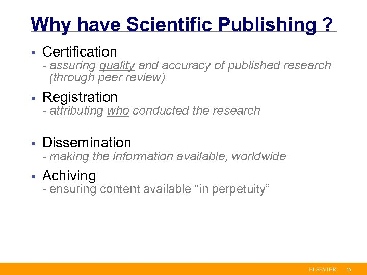 Why have Scientific Publishing ? § Certification § Registration § Dissemination § Achiving -