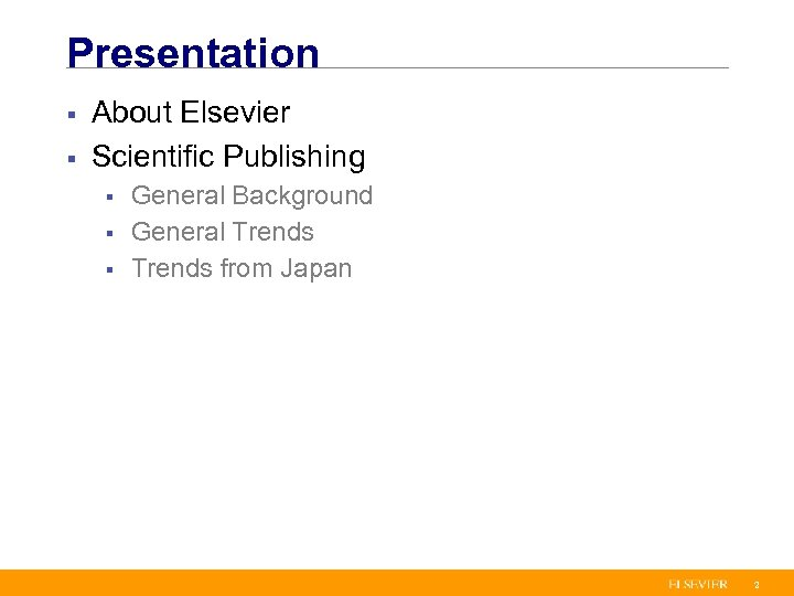 Presentation § § About Elsevier Scientific Publishing § § § General Background General Trends
