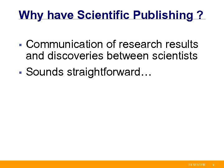 Why have Scientific Publishing ? Communication of research results and discoveries between scientists §