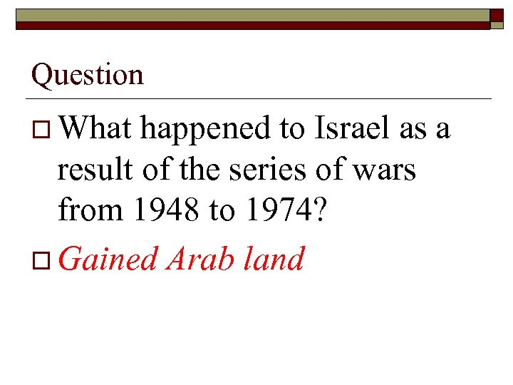 Question o What happened to Israel as a result of the series of wars