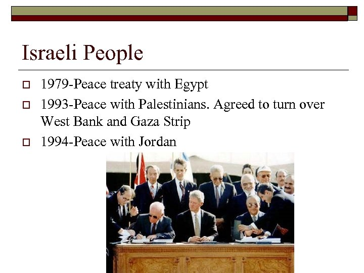 Israeli People o o o 1979 -Peace treaty with Egypt 1993 -Peace with Palestinians.
