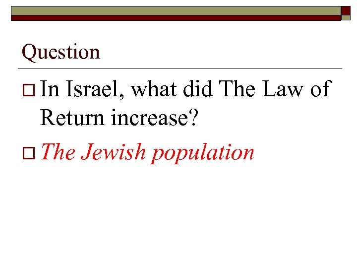 Question o In Israel, what did The Law of Return increase? o The Jewish