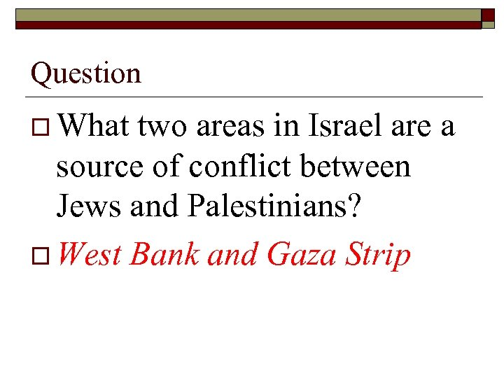 Question o What two areas in Israel are a source of conflict between Jews
