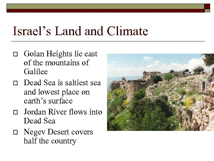 Israel's Land Climate o o Golan Heights lie east of the mountains of Galilee