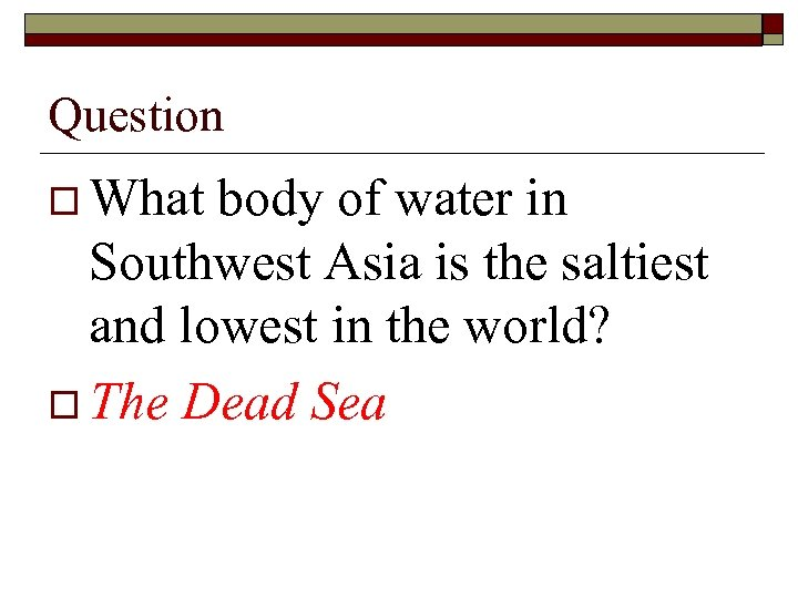 Question o What body of water in Southwest Asia is the saltiest and lowest