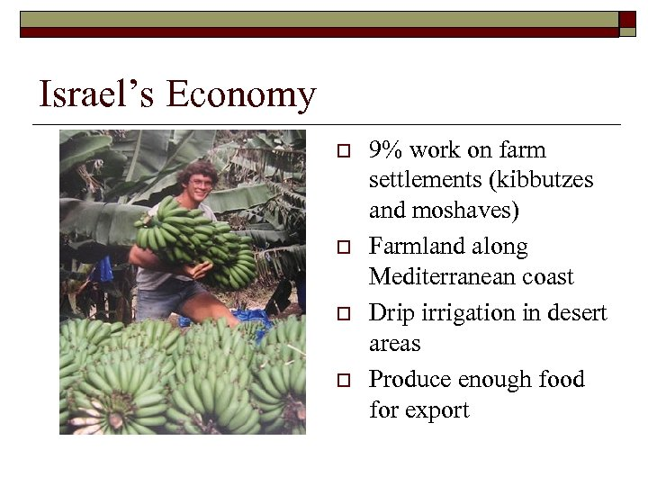 Israel's Economy o o 9% work on farm settlements (kibbutzes and moshaves) Farmland along