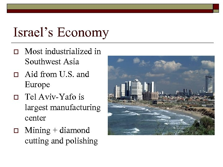 Israel's Economy o o Most industrialized in Southwest Asia Aid from U. S. and