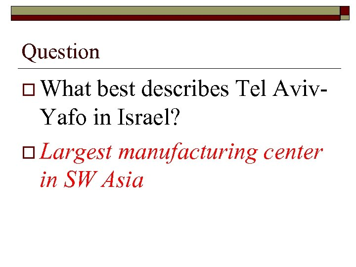 Question o What best describes Tel Aviv. Yafo in Israel? o Largest manufacturing center