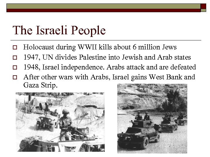 The Israeli People o o Holocaust during WWII kills about 6 million Jews 1947,