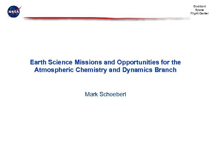 Goddard Space Flight Center Earth Science Missions and Opportunities for the Atmospheric Chemistry and