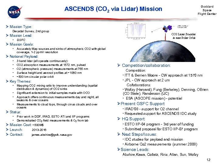 Goddard Space Flight Center ASCENDS (CO 2 via Lidar) Mission Ø Mission Type: Decadal