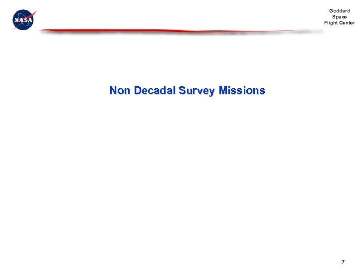 Goddard Space Flight Center Non Decadal Survey Missions 7