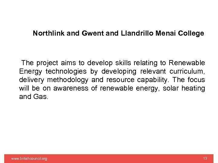 Northlink and Gwent and Llandrillo Menai College The project aims to develop skills relating