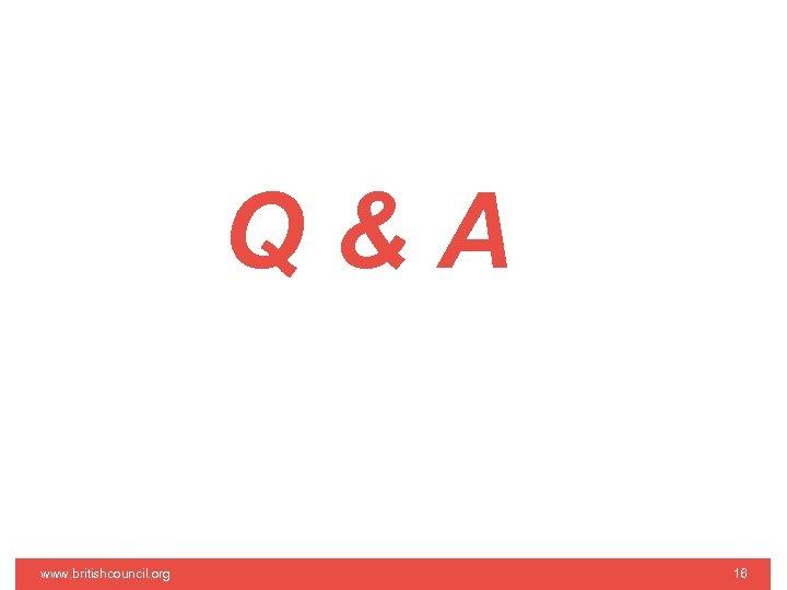 Q&A www. britishcouncil. org 16