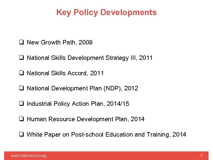 Key Policy Developments q New Growth Path, 2009 q National Skills Development Strategy III,