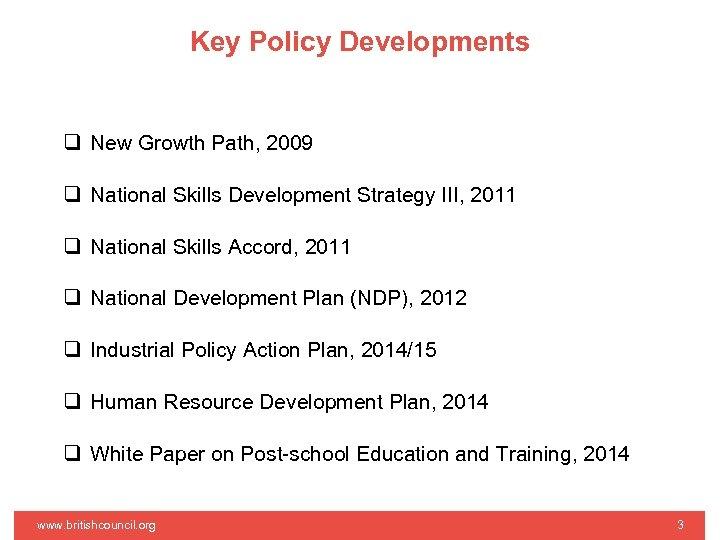 Key Policy Developments q New Growth Path, 2009 q National Skills Development Strategy III,