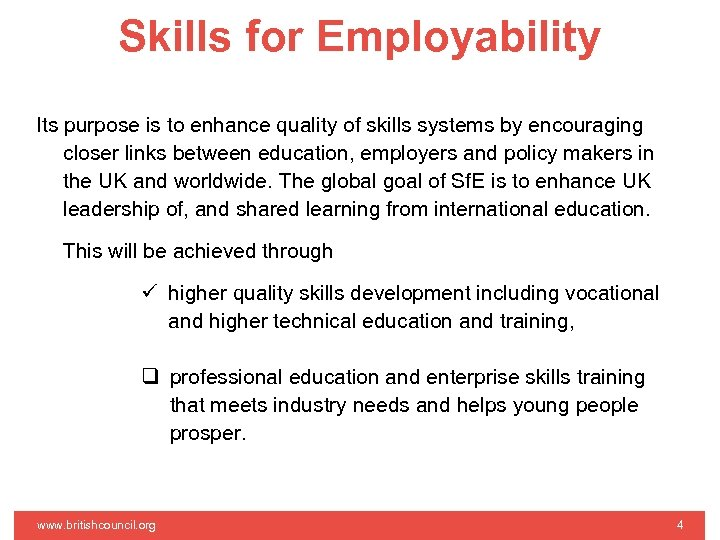 Skills for Employability Its purpose is to enhance quality of skills systems by encouraging