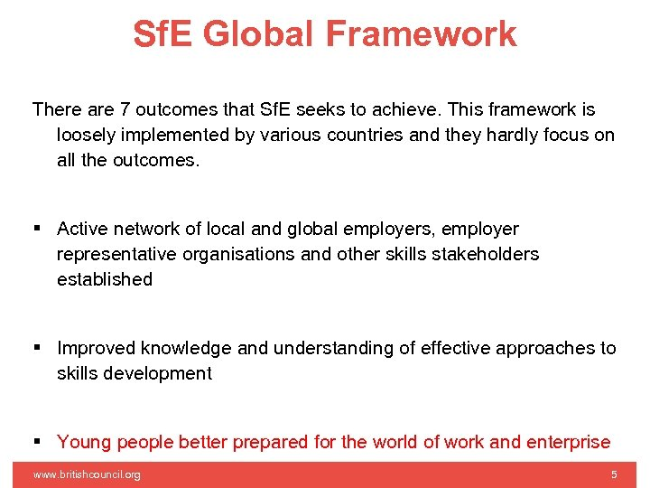 Sf. E Global Framework There are 7 outcomes that Sf. E seeks to achieve.