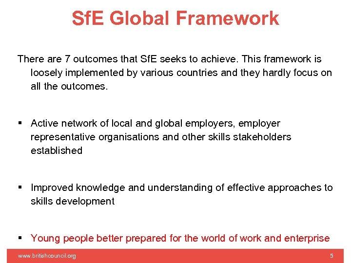 Sf. E Global Framework There are 7 outcomes that Sf. E seeks to achieve.