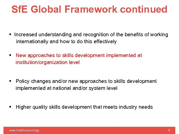 Sf. E Global Framework continued Increased understanding and recognition of the benefits of working