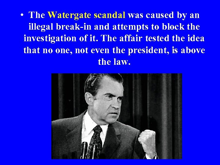 • The Watergate scandal was caused by an illegal break-in and attempts to