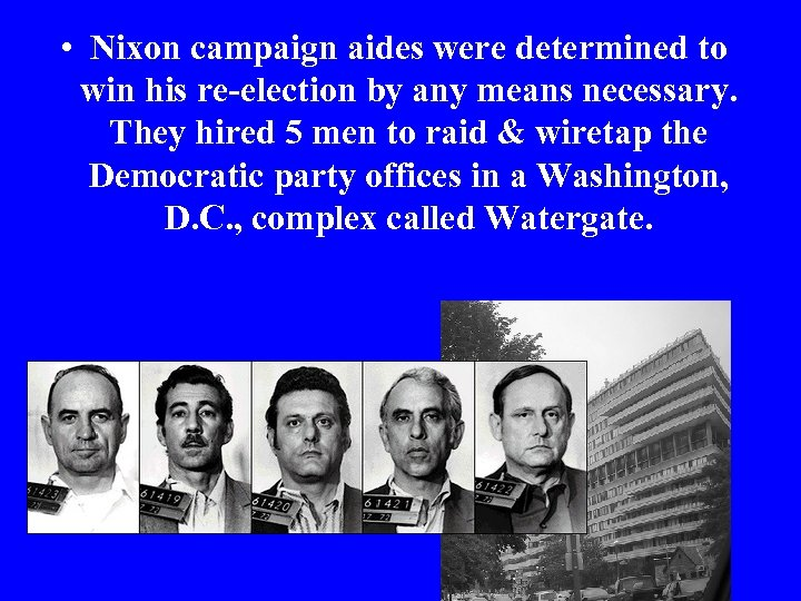 • Nixon campaign aides were determined to win his re-election by any means