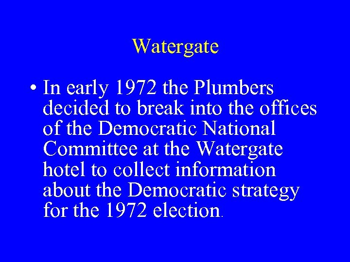 Watergate • In early 1972 the Plumbers decided to break into the offices of