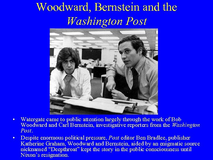 Woodward, Bernstein and the Washington Post • Watergate came to public attention largely through