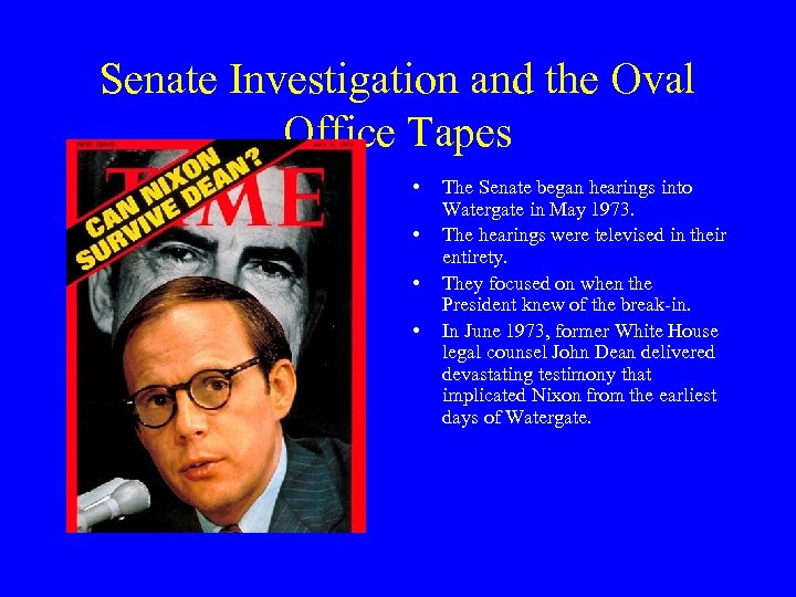 Senate Investigation and the Oval Office Tapes • • The Senate began hearings into