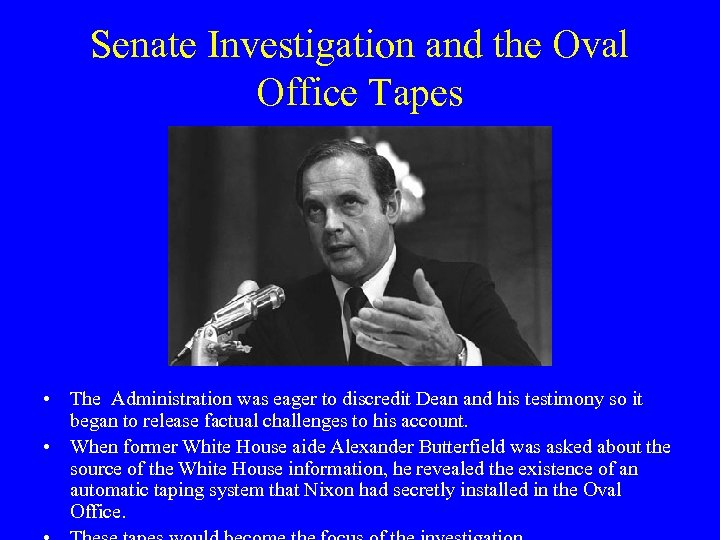 Senate Investigation and the Oval Office Tapes • The Administration was eager to discredit