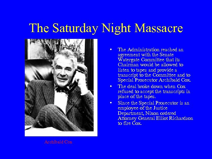 The Saturday Night Massacre • • • Archibald Cox The Administration reached an agreement