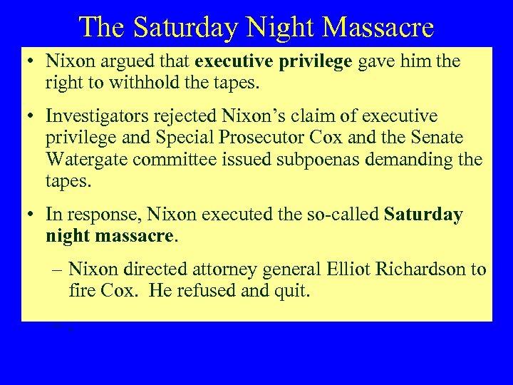 The Saturday Night Massacre • Nixon argued that executive privilege gave him the right