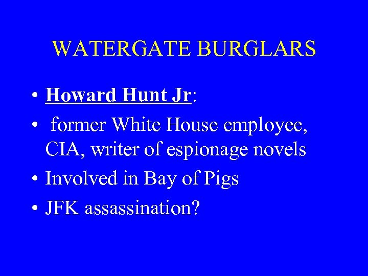 WATERGATE BURGLARS • Howard Hunt Jr: • former White House employee, CIA, writer of