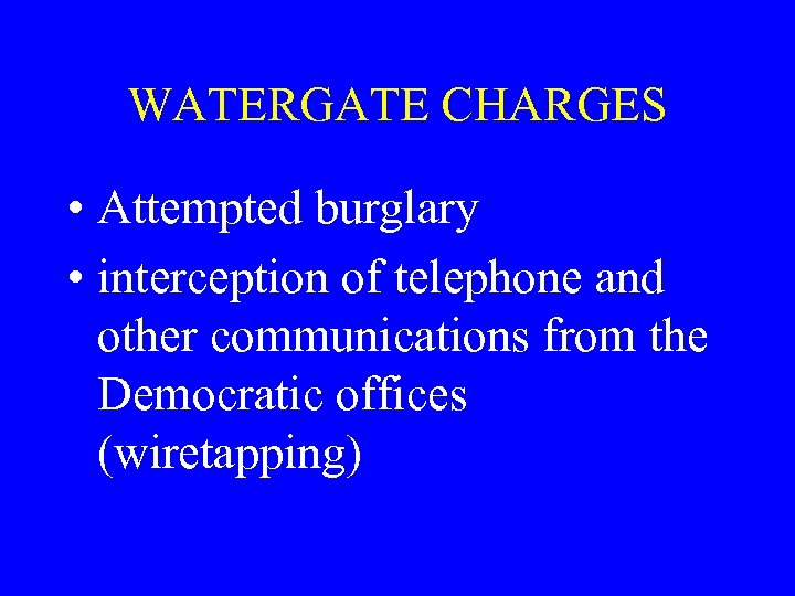 WATERGATE CHARGES • Attempted burglary • interception of telephone and other communications from the