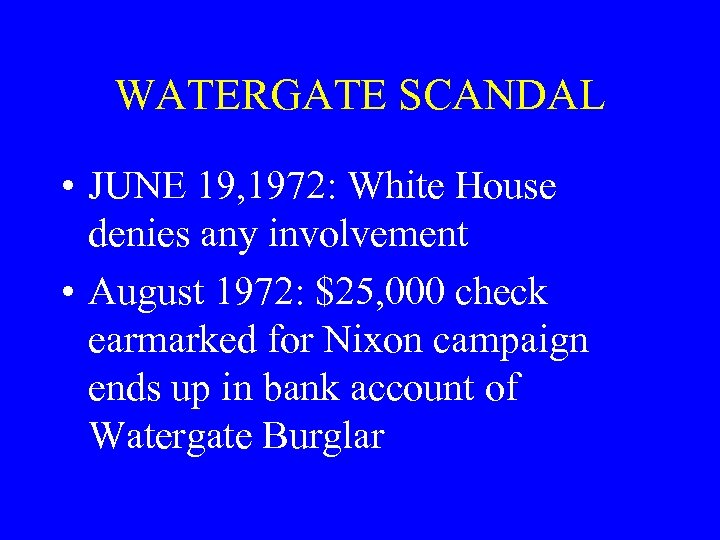 WATERGATE SCANDAL • JUNE 19, 1972: White House denies any involvement • August 1972: