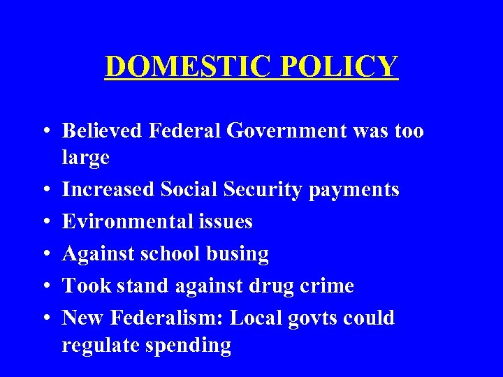 DOMESTIC POLICY • Believed Federal Government was too large • Increased Social Security payments