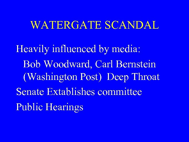 WATERGATE SCANDAL Heavily influenced by media: Bob Woodward, Carl Bernstein (Washington Post) Deep Throat