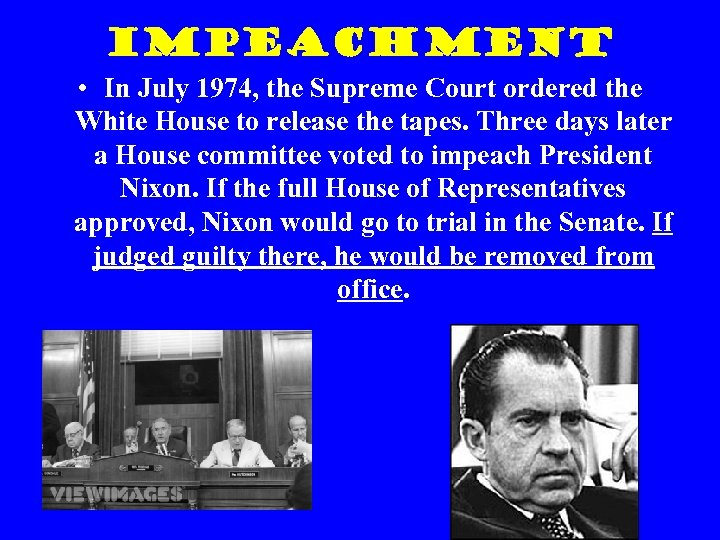 Impeachment • In July 1974, the Supreme Court ordered the White House to release